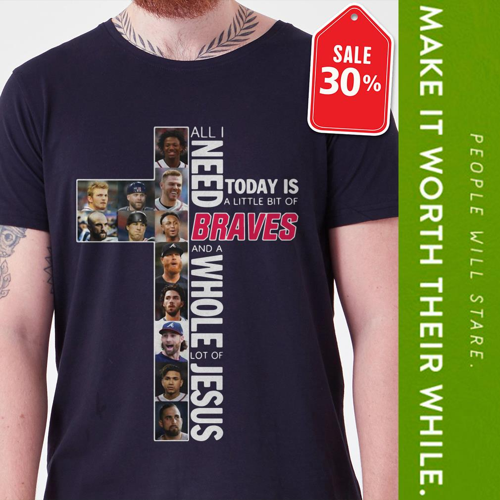 Official All I need today is a little bit of Braves and a whole lot of Jesus shirt by tshirtat store Shirt