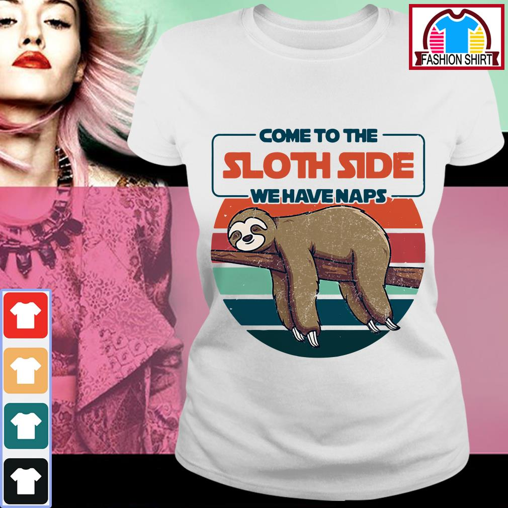 Official Come to the sloth side we have naps vintage shirt by tshirtat store Ladies Tee