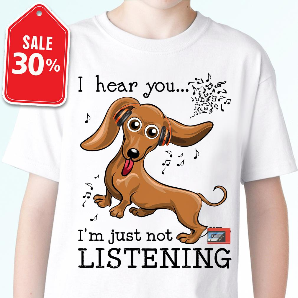 Official Dachshund I hear you I'm just not listening shirt by tshirtat store Shirt