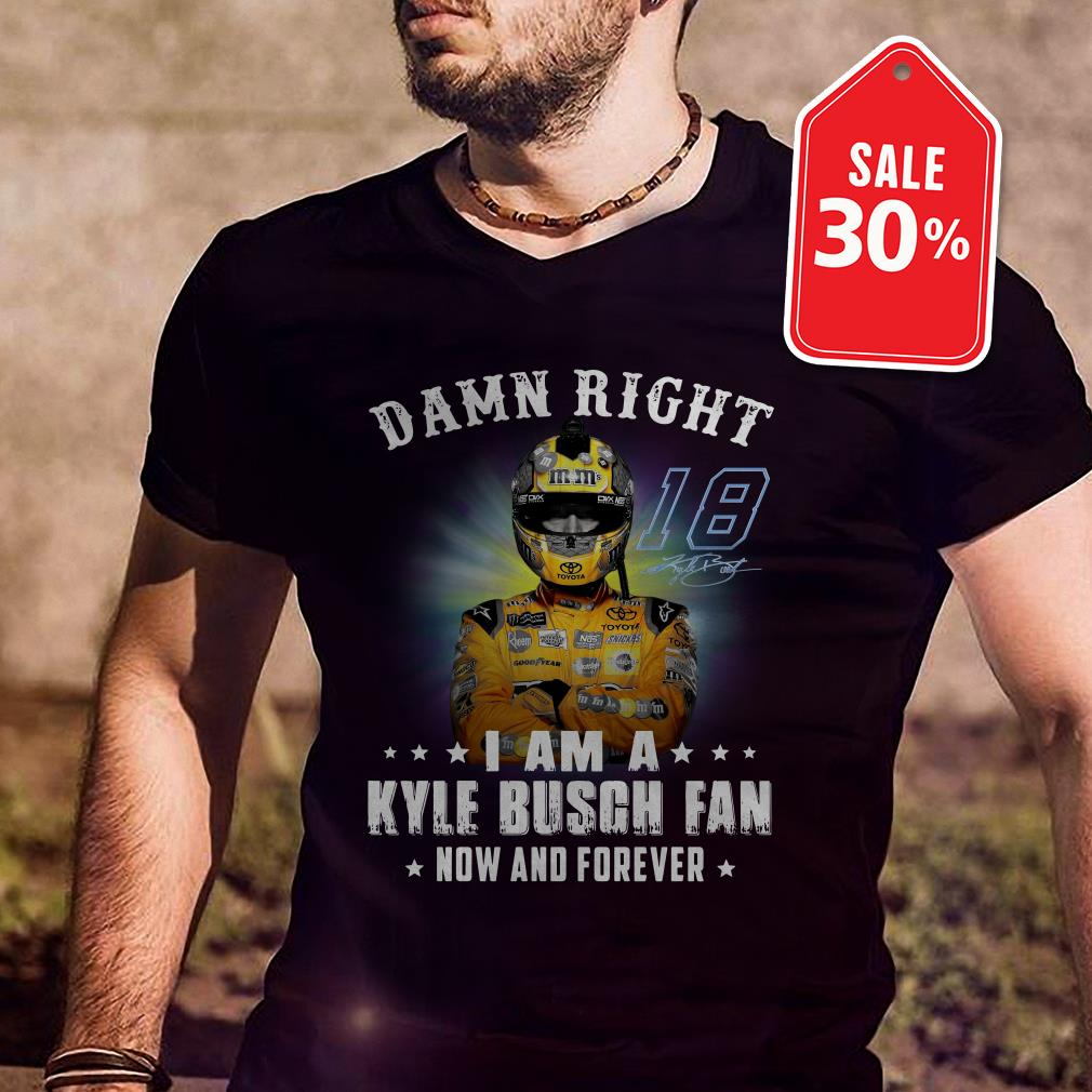 Official Damn right I am a Kylie Busch fan now and forever shirt by tshirtat store Shirt