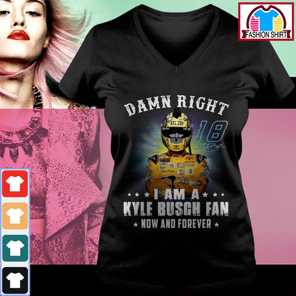 Official Damn right I am a Kylie Busch fan now and forever shirt by tshirtat store V-neck T-shirt
