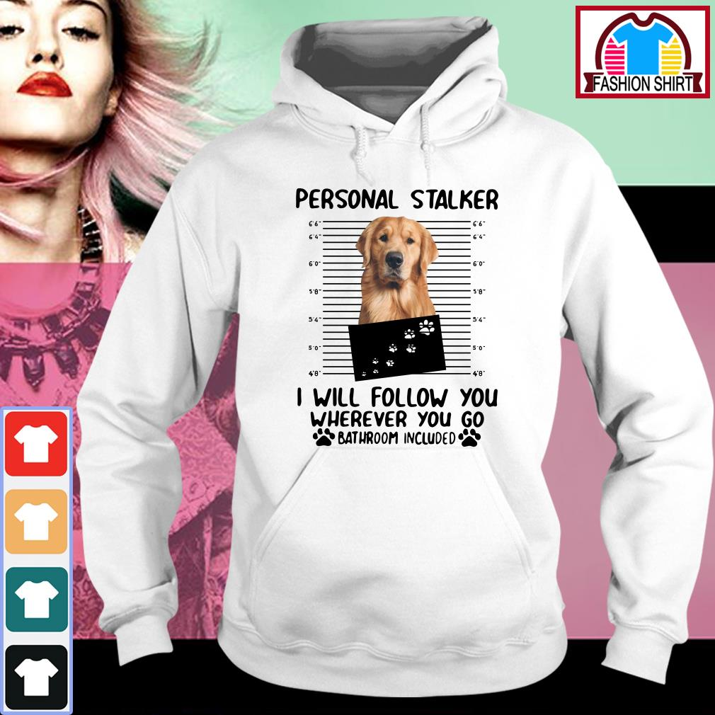 Official Golden Retriever personal stalker I will follow you wherever you go bathroom include shirt by tshirtat store Hoodie