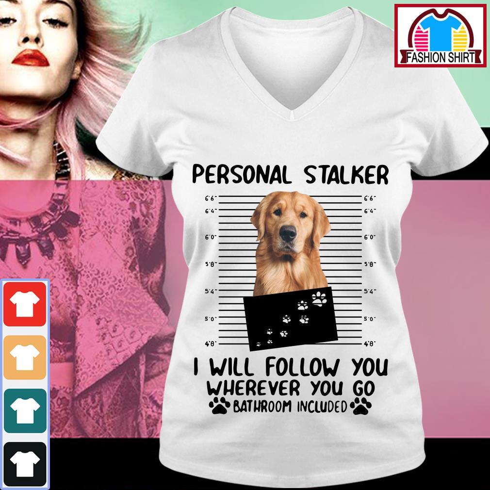 Official Golden Retriever personal stalker I will follow you wherever you go bathroom include shirt by tshirtat store V-neck T-shirt