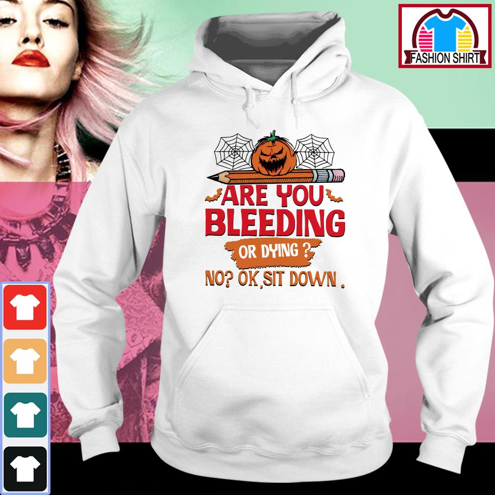 Official Halloween are you bleeding or dying no ok sit down shirt by tshirtat store Hoodie