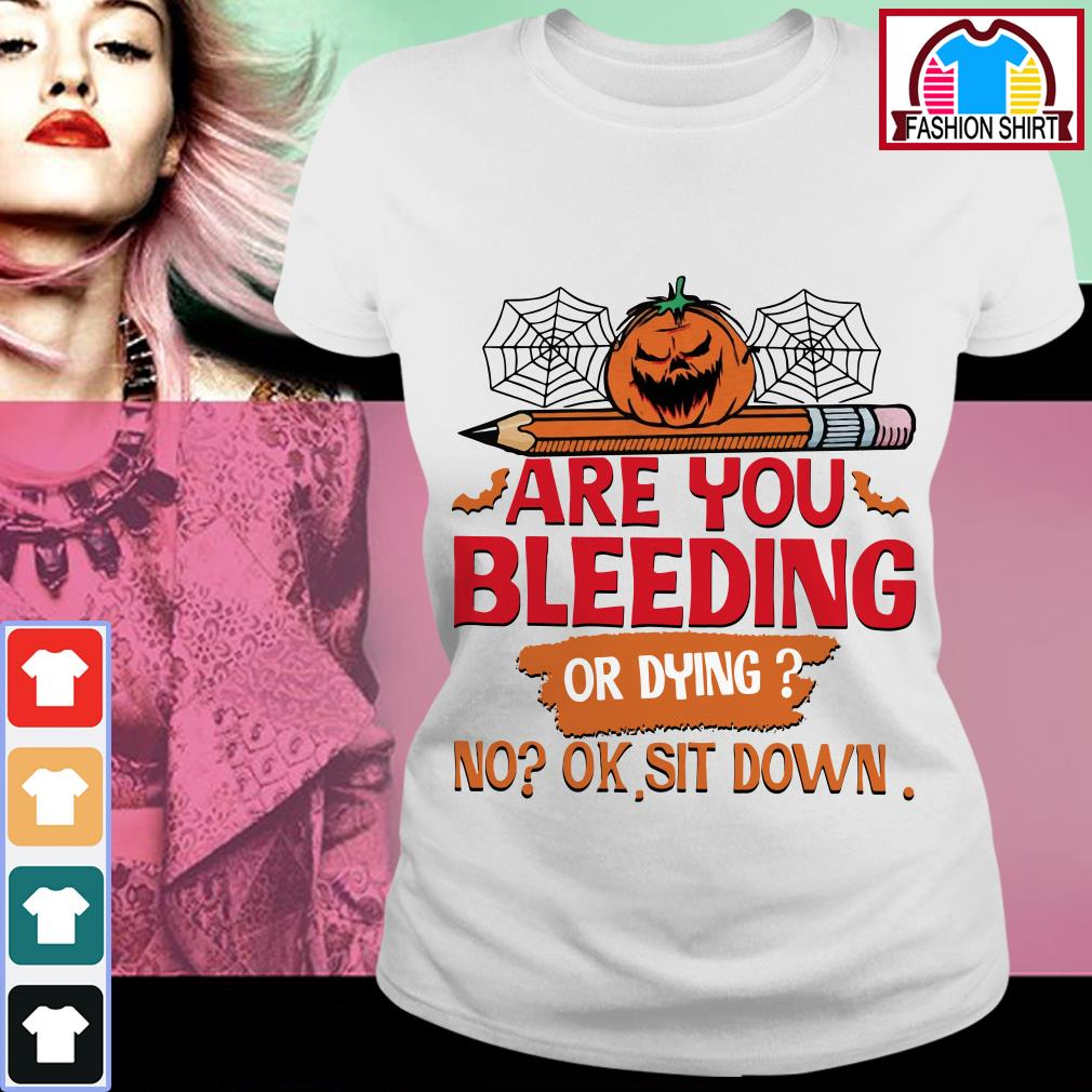 Official Halloween are you bleeding or dying no ok sit down shirt by tshirtat store Ladies Tee
