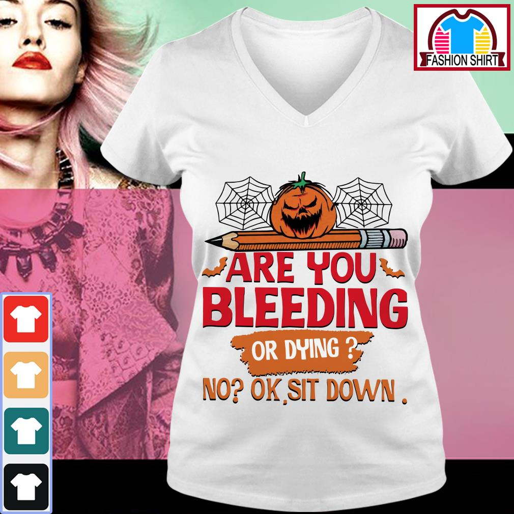 Official Halloween are you bleeding or dying no ok sit down shirt by tshirtat store V-neck T-shirt