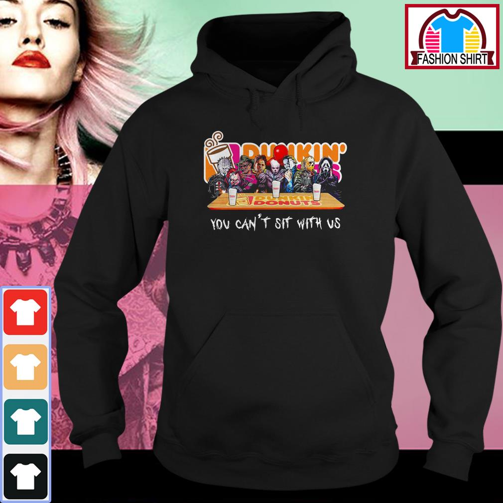 Official Horror Dunkin' Donuts you can't sit with us shirt by tshirtat store Hoodie