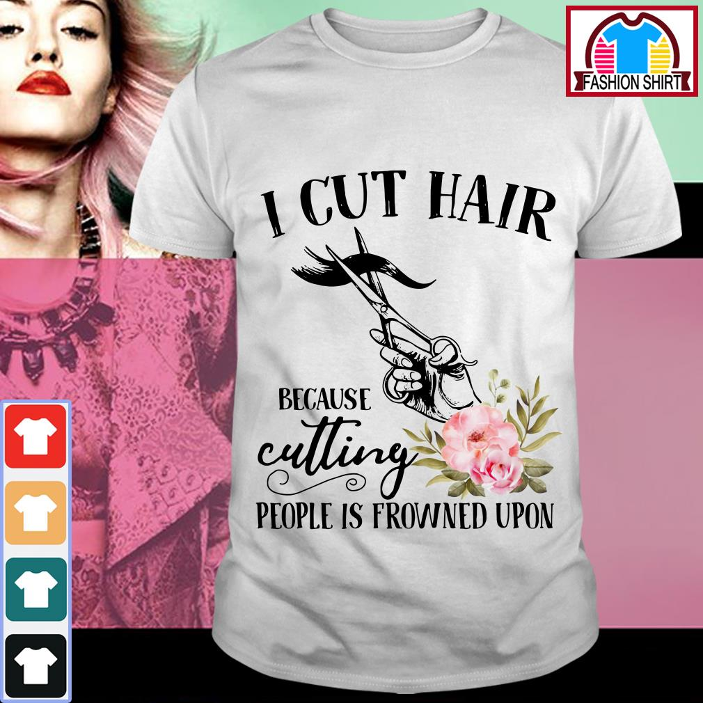Official I cut hair because cutting people is frowned upon shirt by tshirtat store Guys Shirt