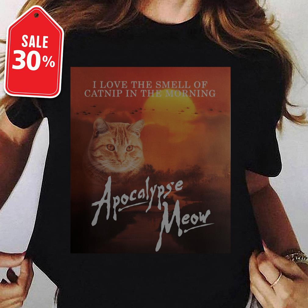 Official I love the smell of catnip in the morning apocalypse meow shirt by tshirtat store Ladies Tee