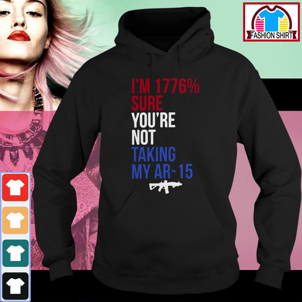 Official I'm 1776 percent sure you're not taking my AR-15 shirt by tshirtat store Hoodie