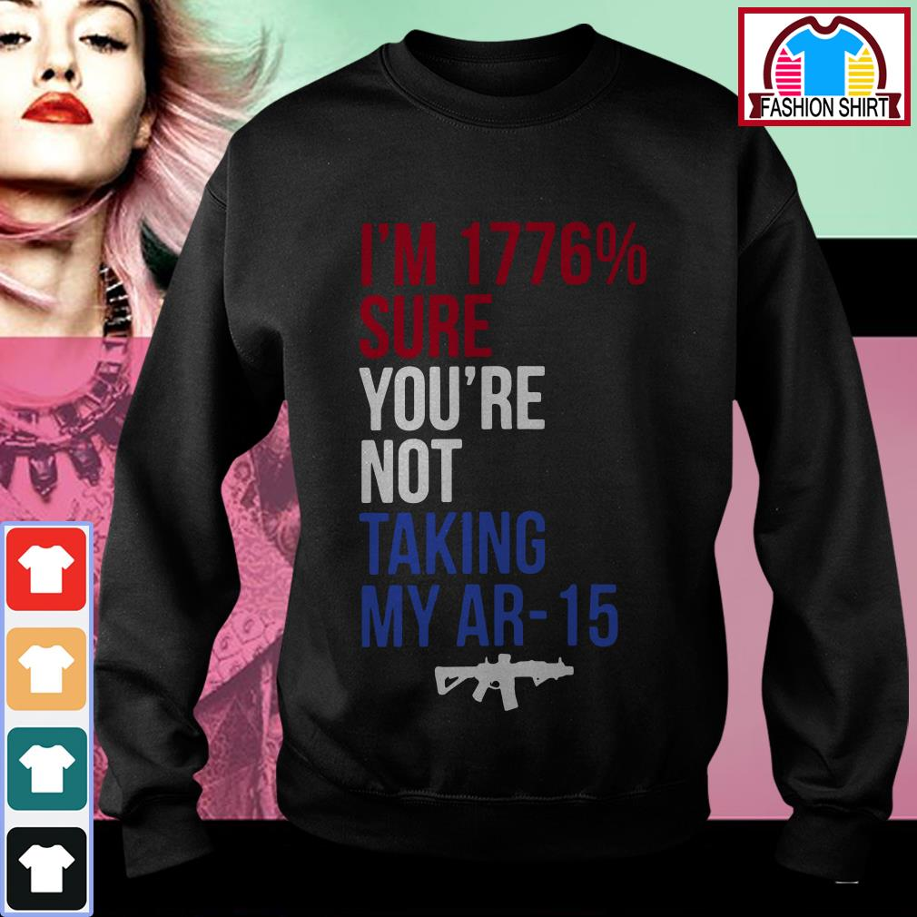 Official I'm 1776 percent sure you're not taking my AR-15 shirt by tshirtat store Sweater