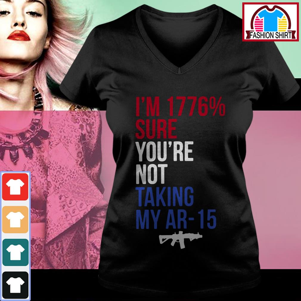 Official I'm 1776 percent sure you're not taking my AR-15 shirt by tshirtat store V-neck T-shirt