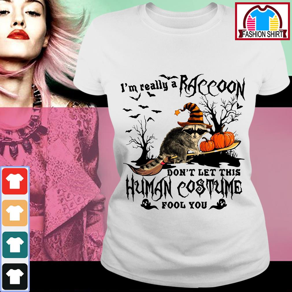 Official I'm really a raccoon don't let this human costume fool you shirt by tshirtat store Ladies Tee