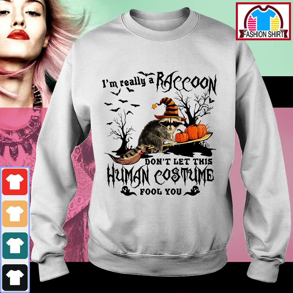 Official I'm really a raccoon don't let this human costume fool you shirt by tshirtat store Sweater