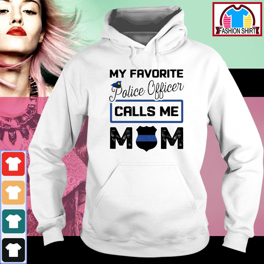 Official My favorite police officer calls me mom shirt by tshirtat store Hoodie