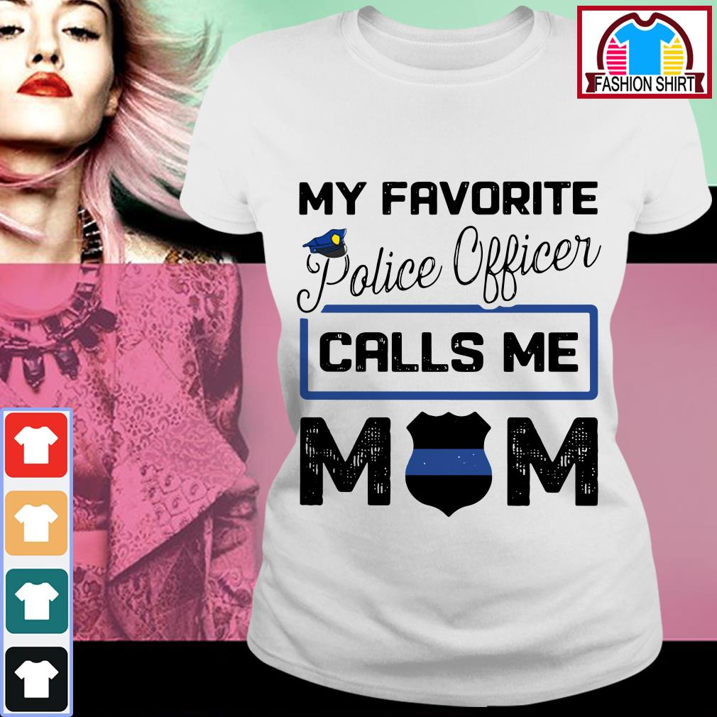 Official My favorite police officer calls me mom shirt by tshirtat store Ladies Tee