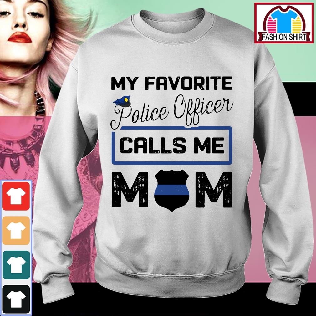 Official My favorite police officer calls me mom shirt by tshirtat store Sweater