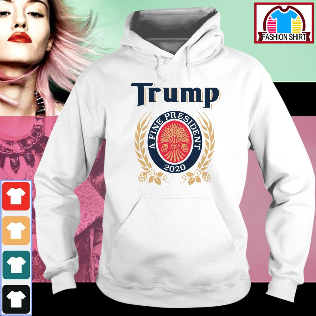 Official Trump a fine president 2020 shirt by tshirtat store Hoodie