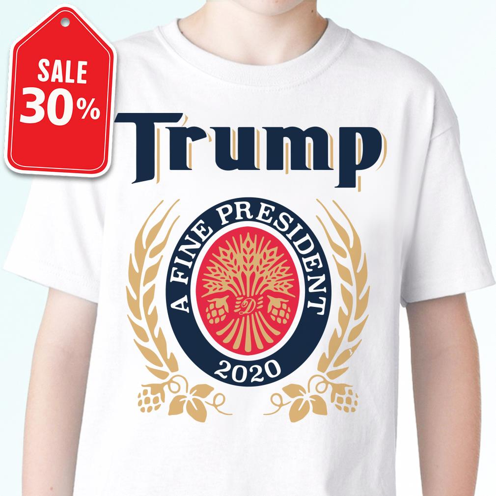 Official Trump a fine president 2020 shirt by tshirtat store Shirt
