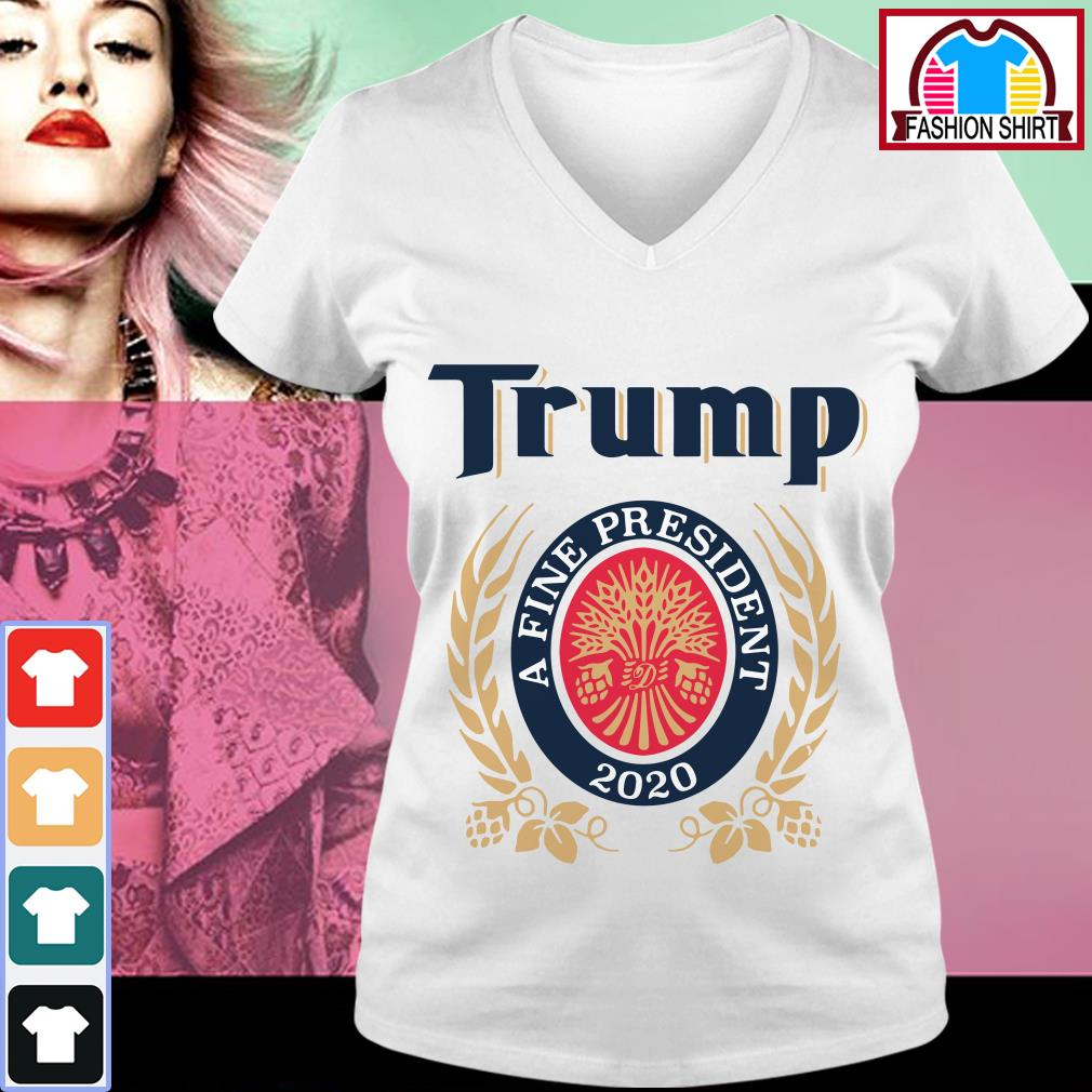 Official Trump a fine president 2020 shirt by tshirtat store V-neck T-shirt
