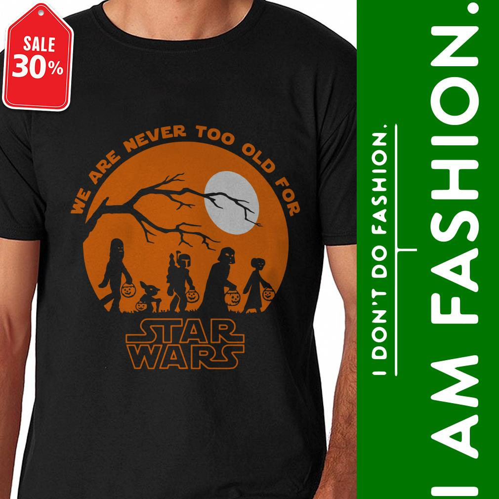 Official We are never too old for Star Wars shirt by tshirtat store Shirt