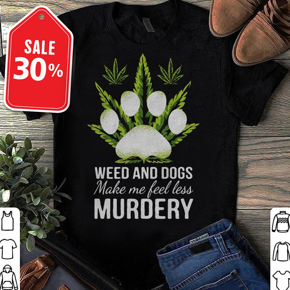 Official Weed and dogs make me feel less murdery shirt by tshirtat store Ladies Tee