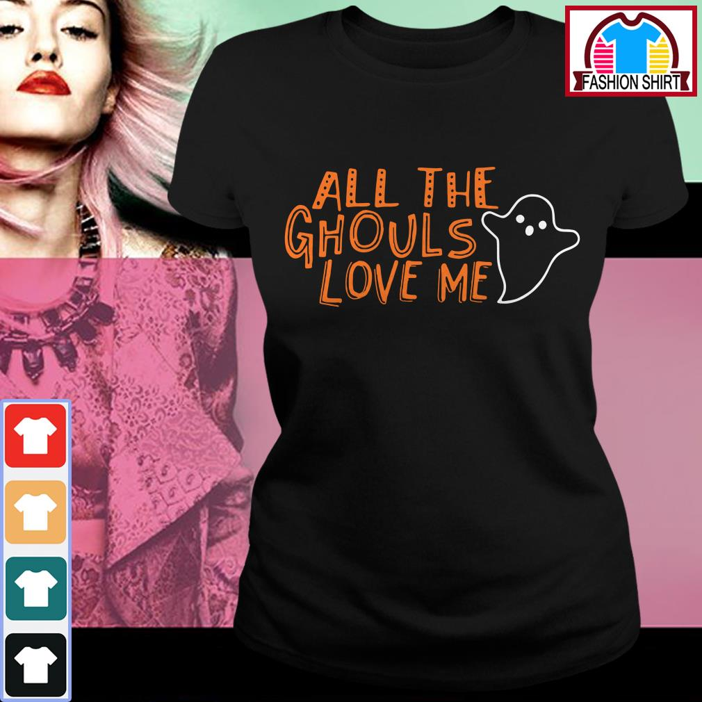Official All the ghouls love me shirt by tshirtat store Ladies Tee
