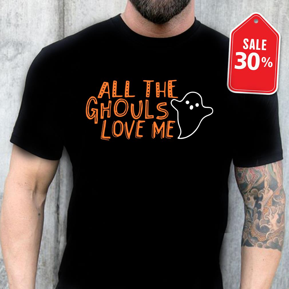 Official All the ghouls love me shirt by tshirtat store Shirt