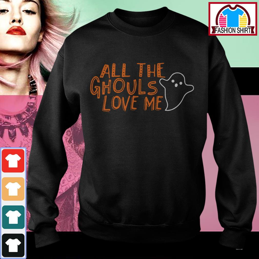 Official All the ghouls love me shirt by tshirtat store Sweater
