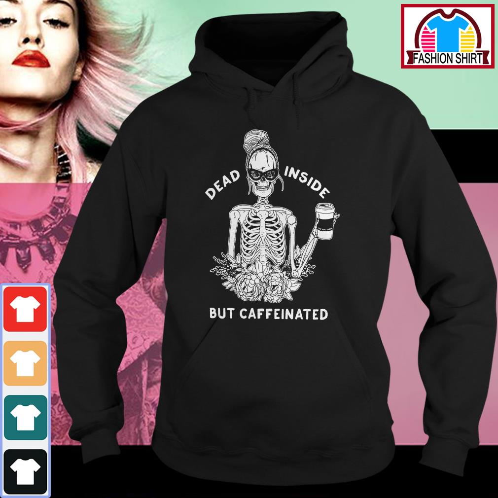 Official Dead inside but caffeinated shirt by tshirtat store Hoodie