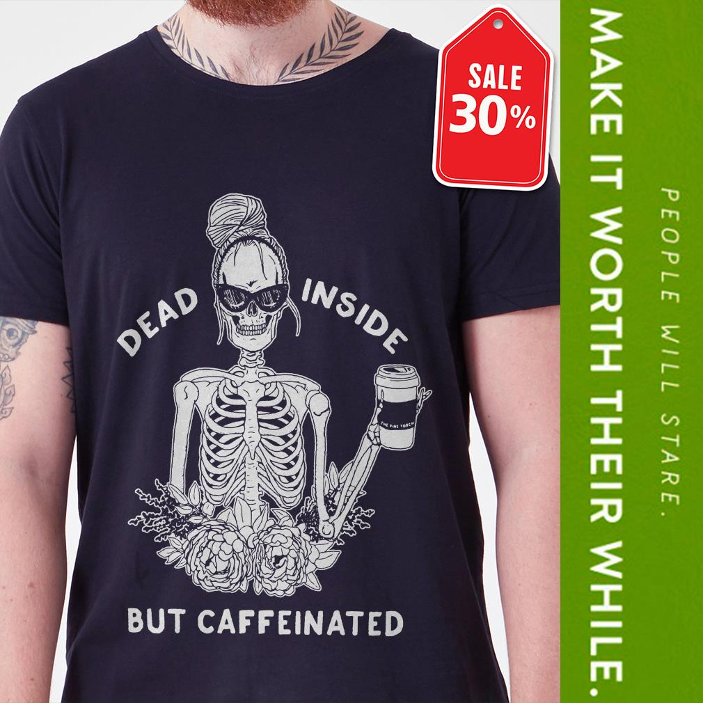 Official Dead inside but caffeinated shirt by tshirtat store Shirt