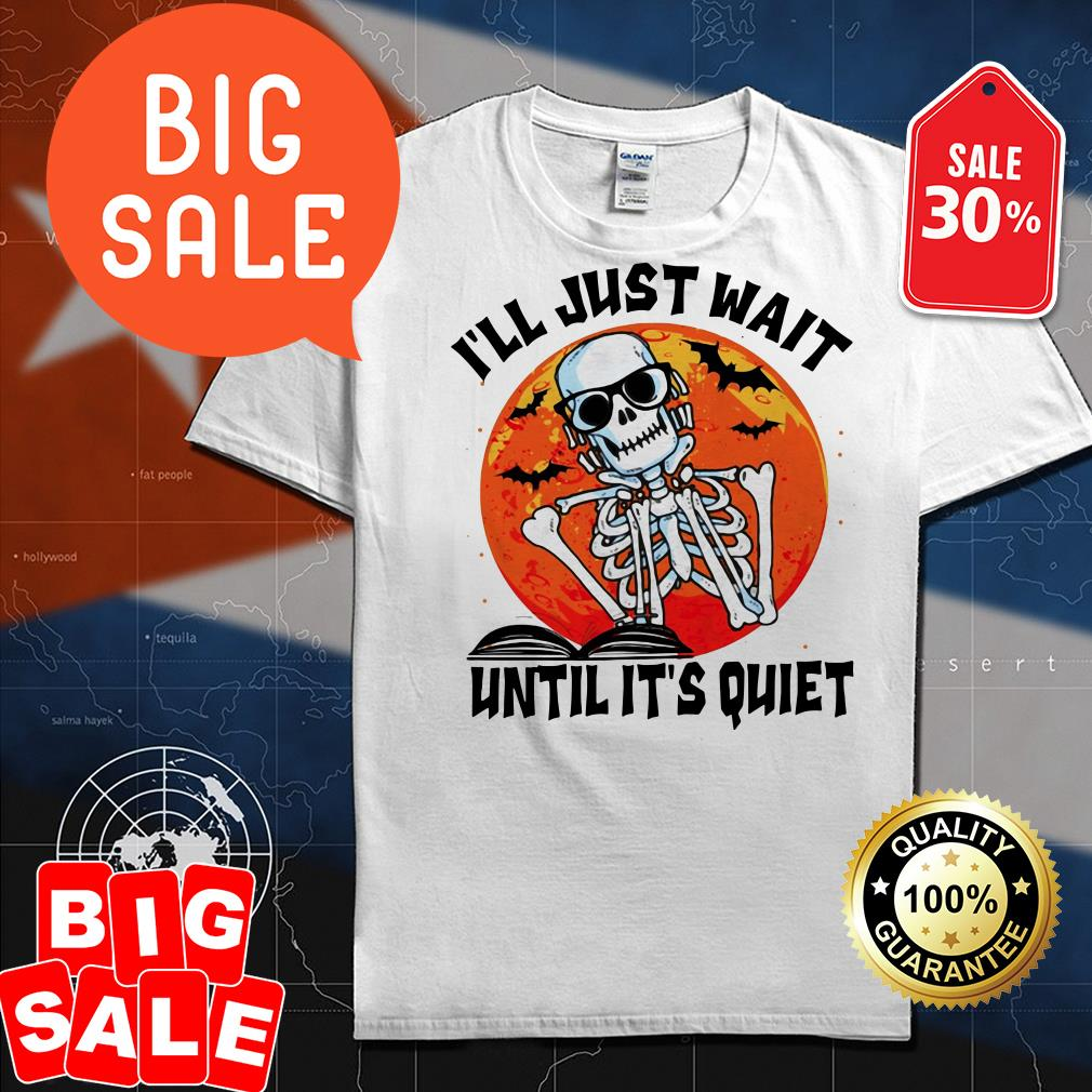 Official Halloween skeleton I'll just wait until it's quiet shirt by tshirtat store Shirt