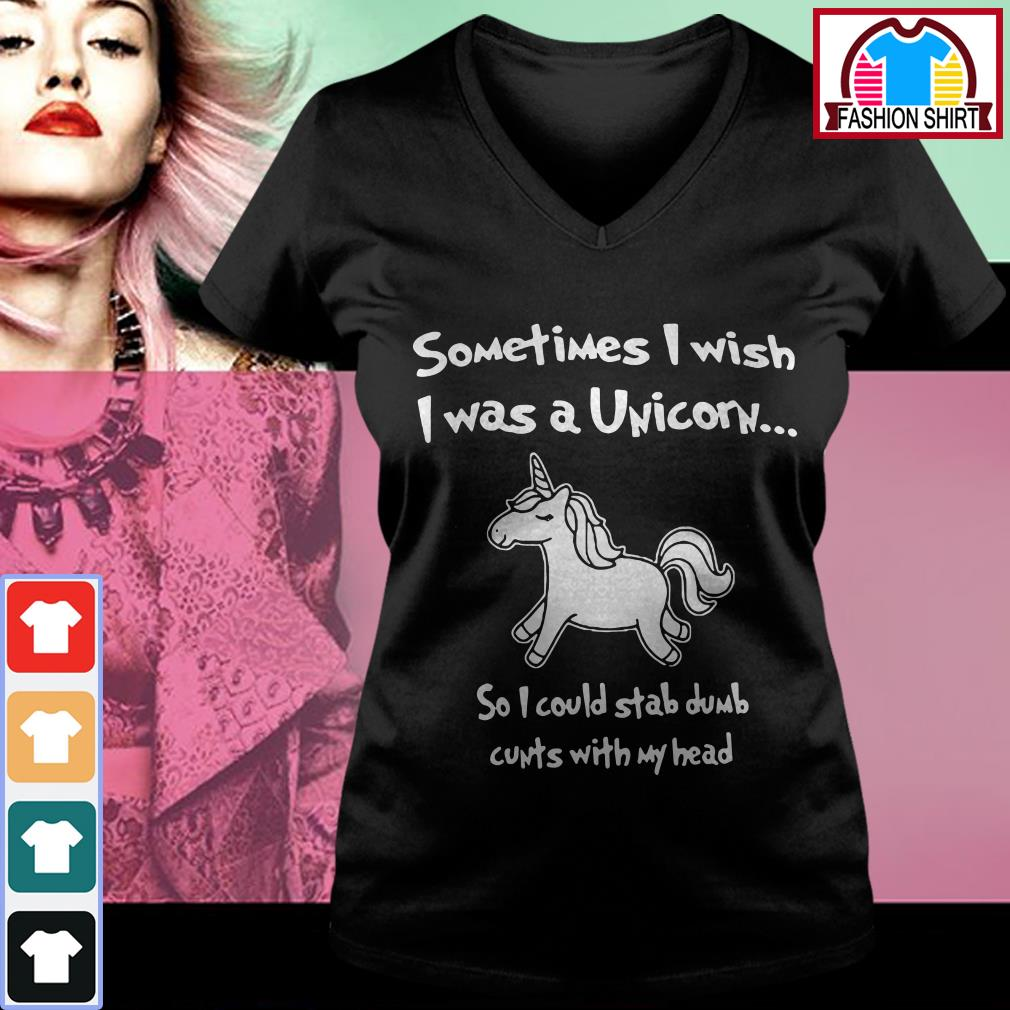 Official Sometimes I wish I was a unicorn so I could stab dumb cunts with my head shirt by tshirtat store V-neck T-shirt