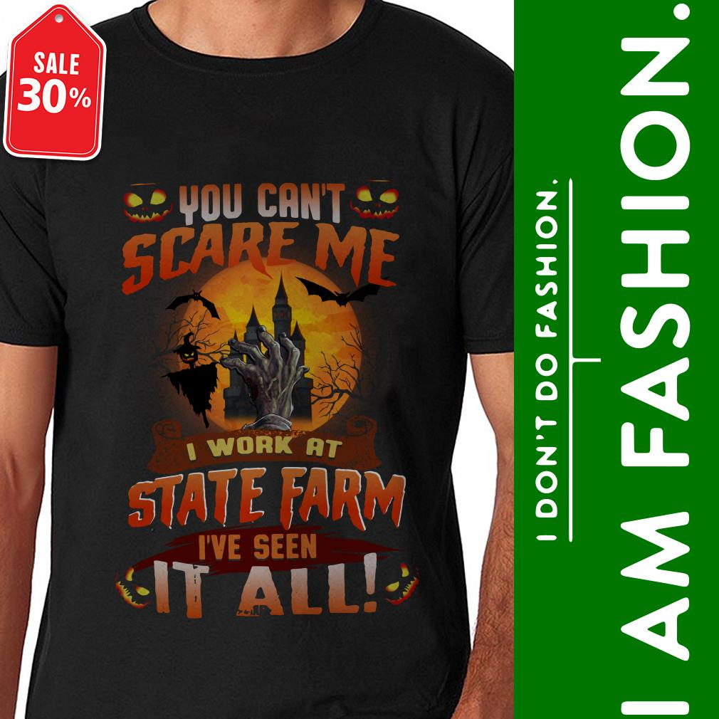 Official You can't scare me I work at State Farm I've seen it all shirt by tshirtat store Shirt