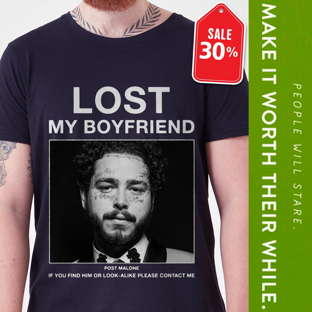 New Official Lost my boyfriend Post Malone if you find him or look-alike please contact me shirt by tshirtat store Shirt