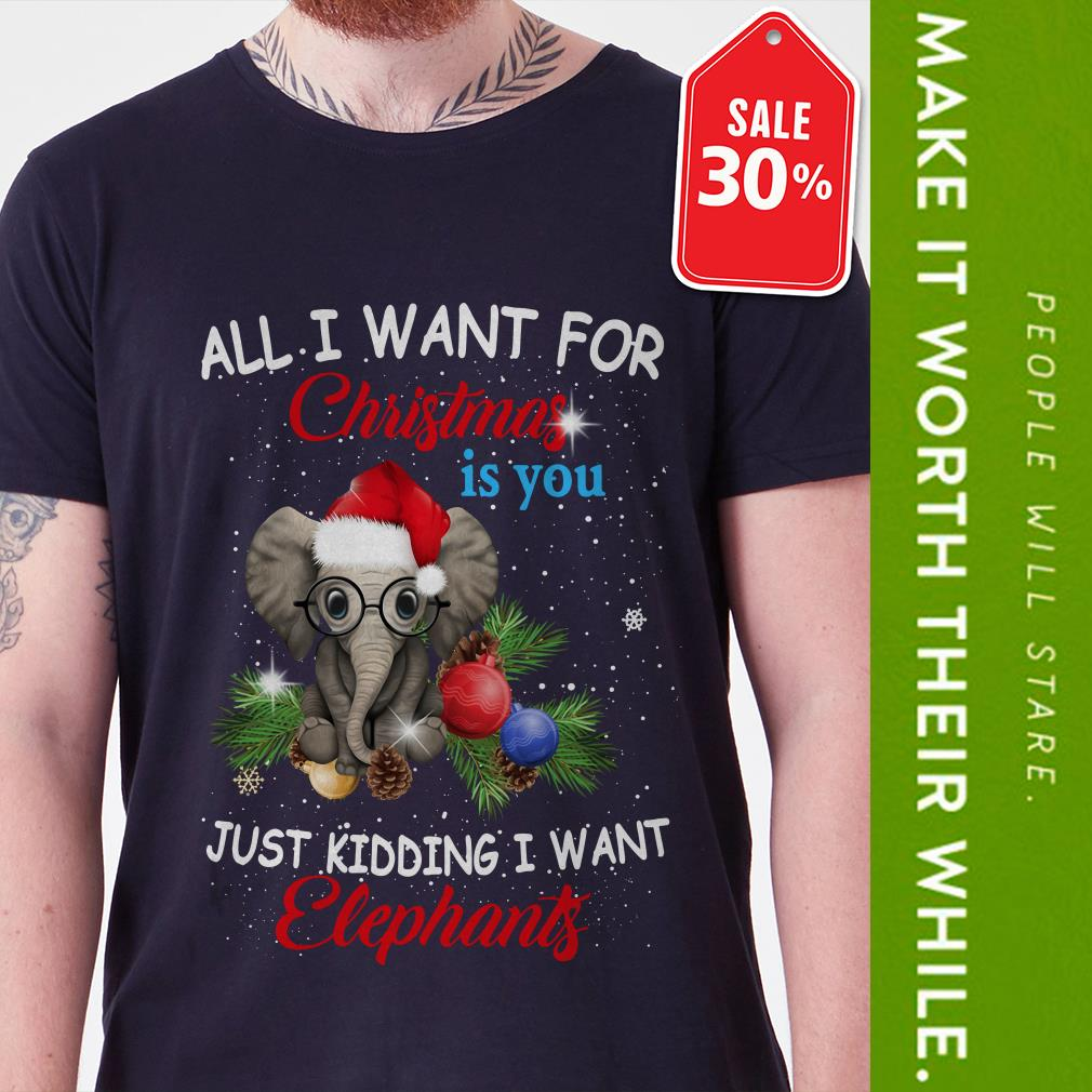 Official All I want for Christmas is you just kidding I want elephants shirt by tshirtat store Guys Shirt