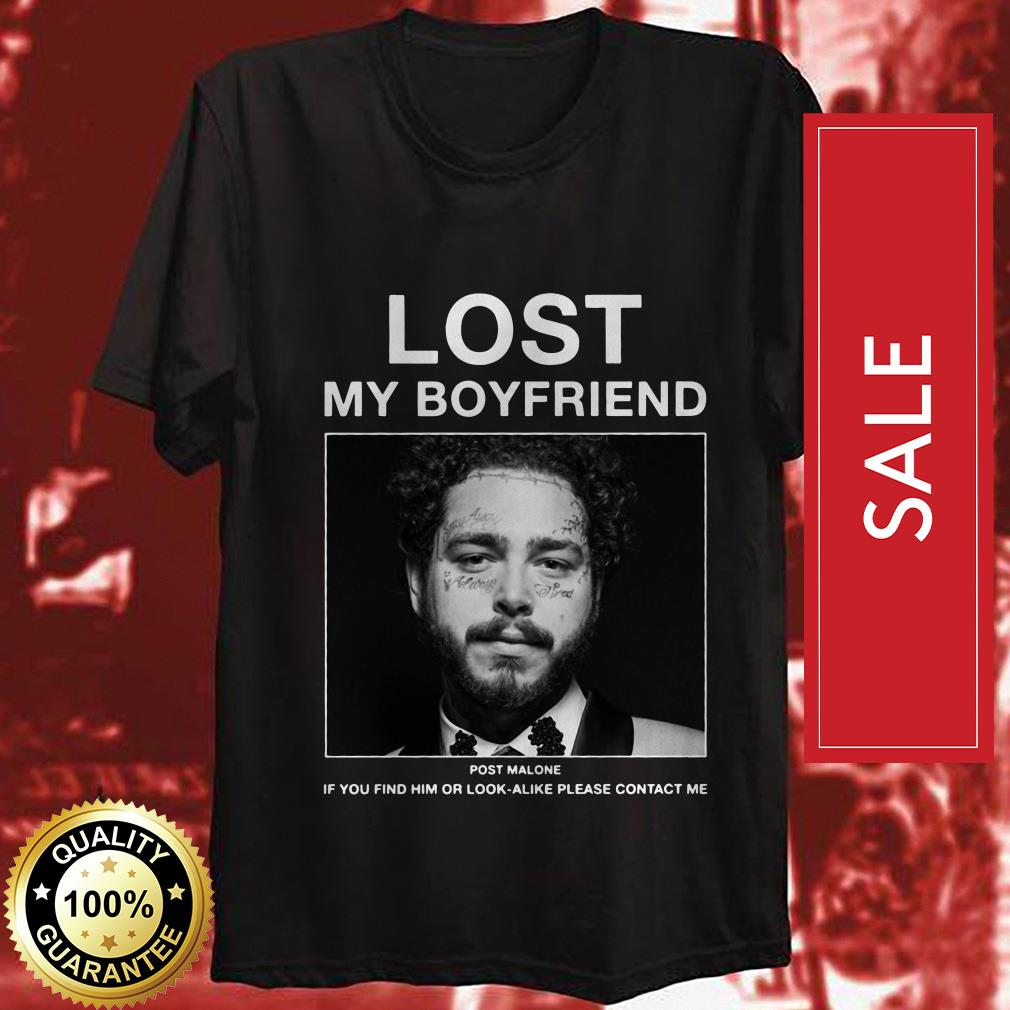 Official Lost my boyfriend Post Malone if you find him or look-alike please contact me shirt by tshirtat store Shirt