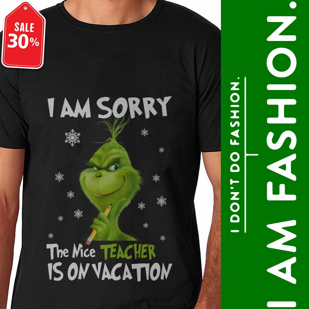 Official The Grinch I am sorry the nice Teacher is on Vacation shirt by tshirtat store Shirt