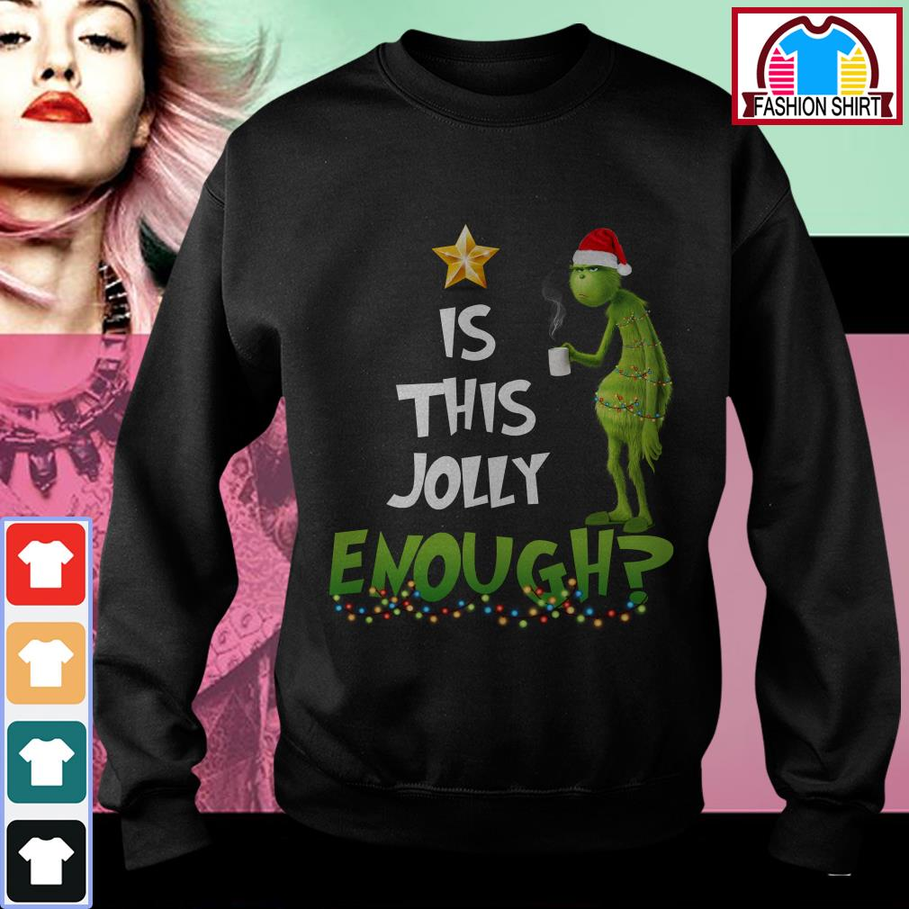 Official The Grinch is this jolly enough shirt by tshirtat store Sweater