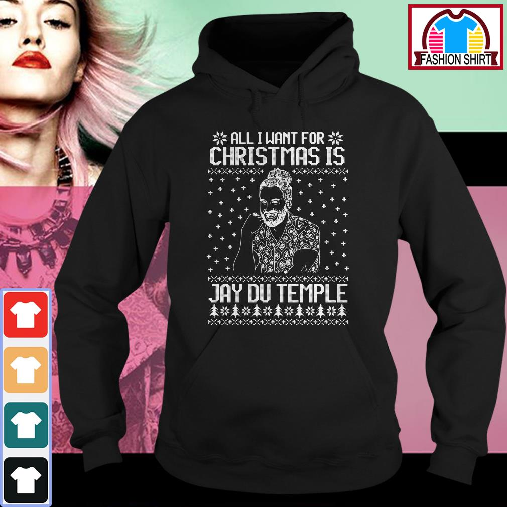 Official All I want for Christmas is Jay Du Temple ugly Christmas shirt by tshirtat store Hoodie
