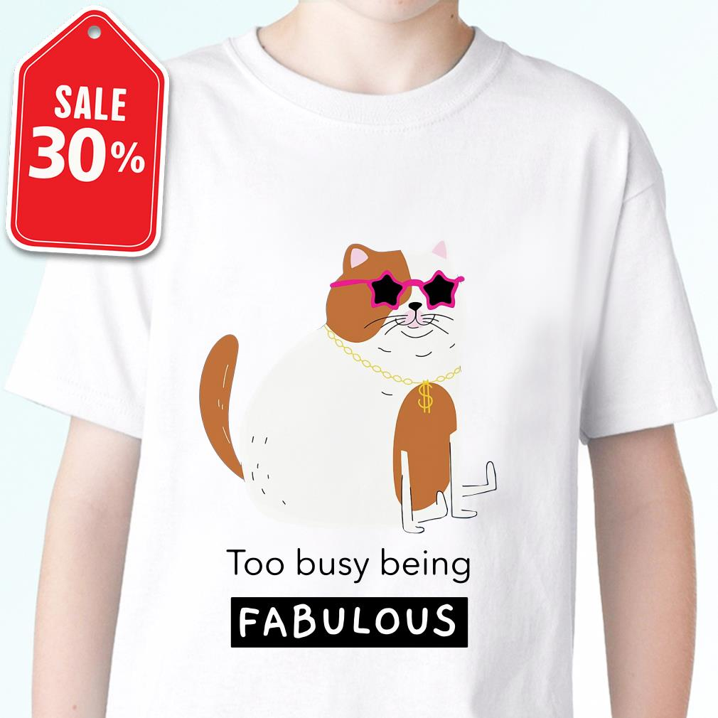 Official Smiling cat too busy being fabulous shirt by tshirtat store Shirt