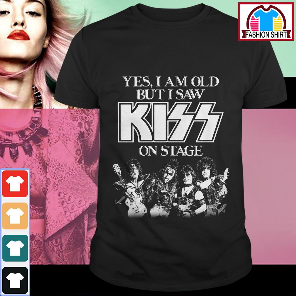 Official Yes I am old but I saw Kiss on stage shirt by tshirtat store Shirt