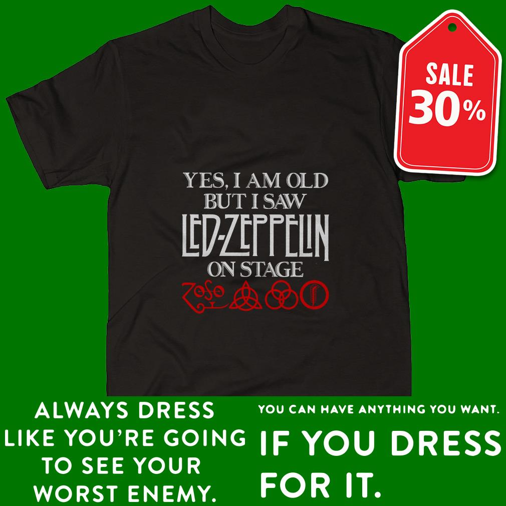 Official Yes I am old but I saw Led Zeppelin on stage shirt by tshirtat store Shirt