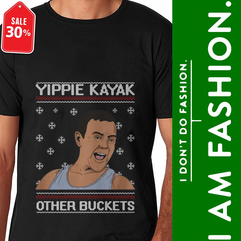 Official Yippie kayak other buckets ugly Christmas shirt by tshirtat store Shirt