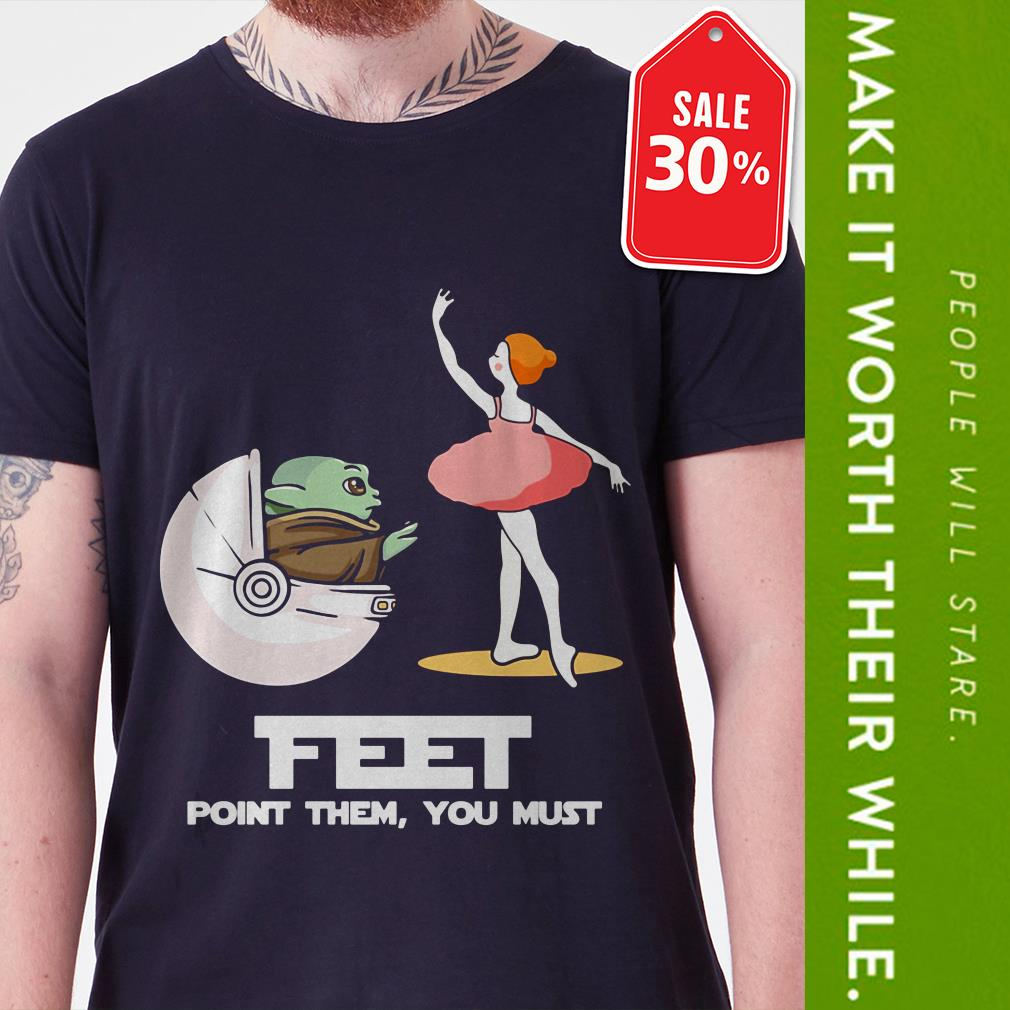 Official Baby Yoda feet point them you must ballet shirt by tshirtat store Shirt