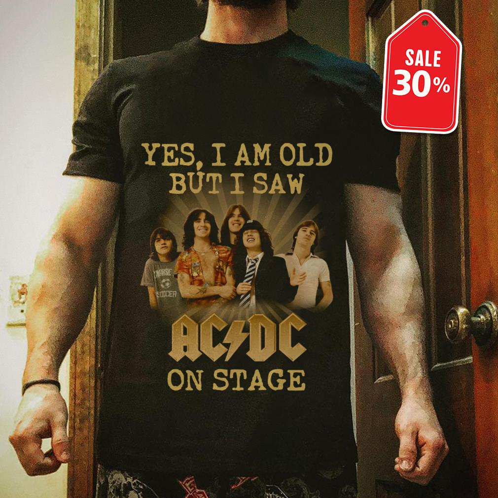 Official Yes I am old but I saw ACDC on stage shirt by tshirtat store Shirt