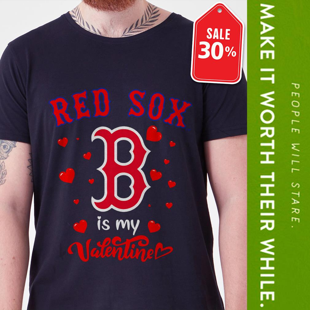 Boston Red Sox is my valentine shirt
