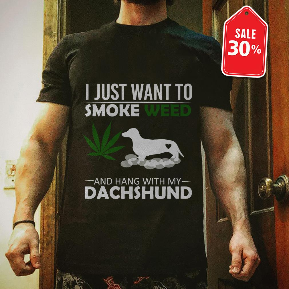 I just want to smoke weed and hang with my Dachshund shirt