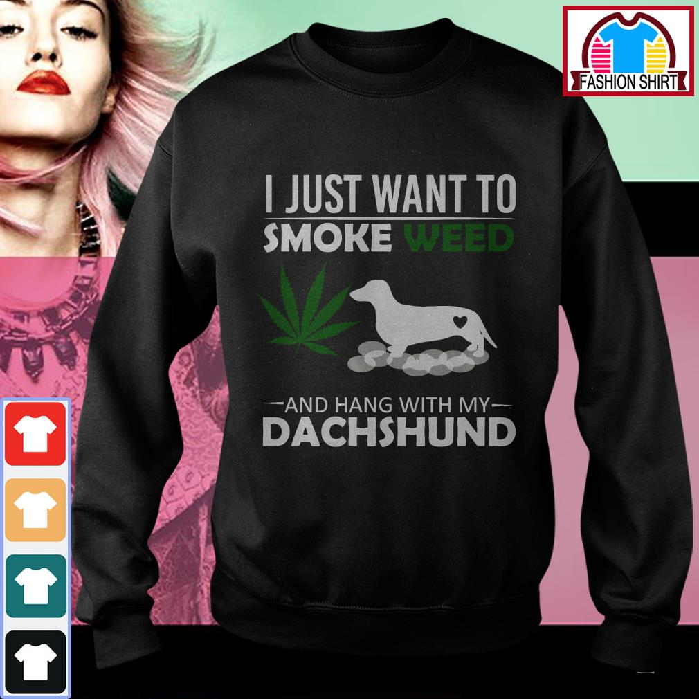 I just want to smoke weed and hang with my Dachshund Sweater