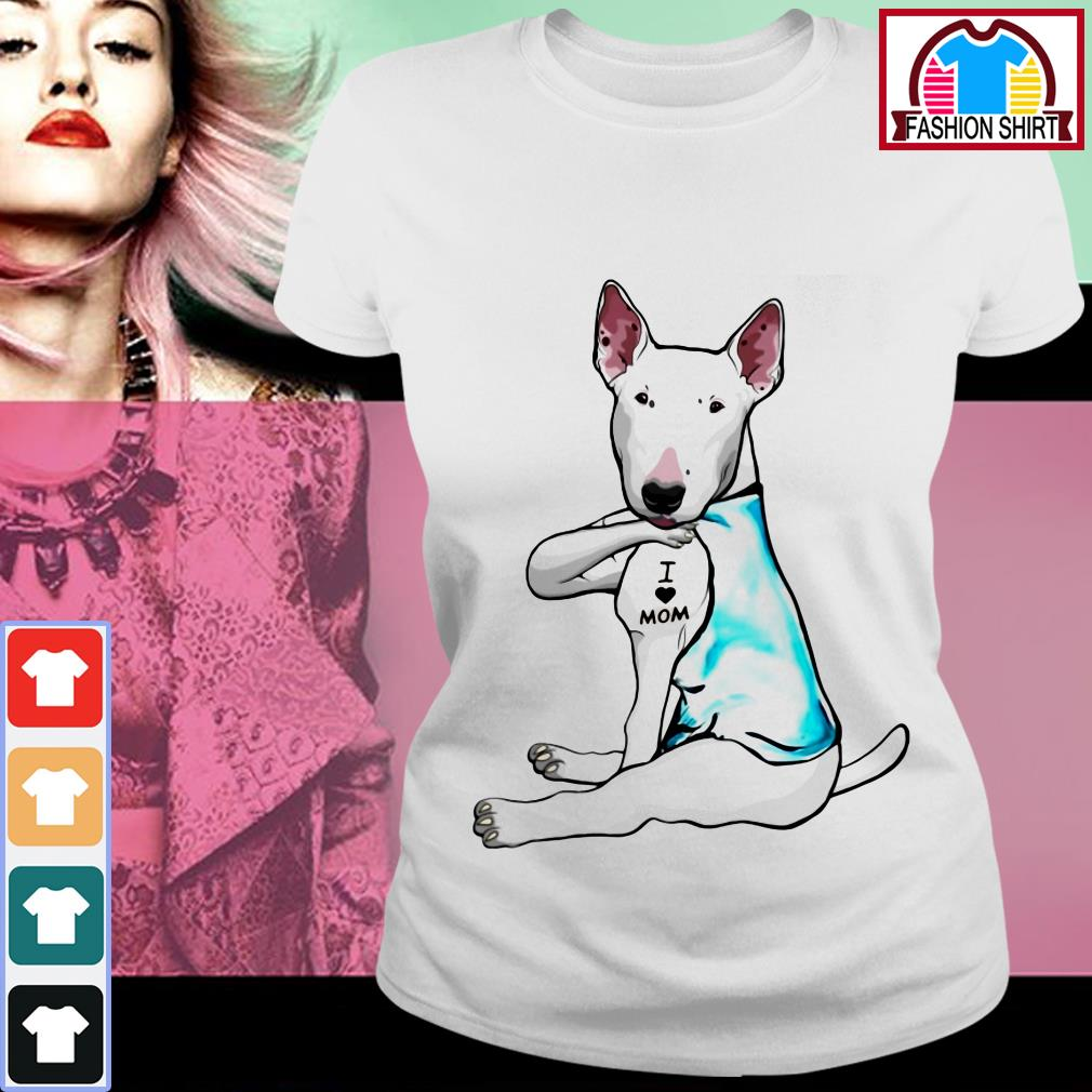 Official Bull Terrier dog I love mom shirt by tshirtat store Ladies Tee